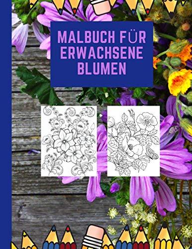 malbuch für erwachsene blumen: Blumen und Garten Ausmalbuch - 50 wunderschöne Malvorlagen für Erwachsene, Mädchen, Frauen, Kinder und Gartenliebhaber - a4 - für mehr Achtsamkeit und Stressabbau.
