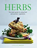 Herbs: The Cook's Guide To Using Fresh And Aromatic Ingredients