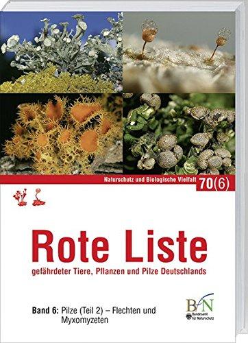 Rote Liste gefährdeter Tiere, Pflanzen und Pilze Deutschlands - Band 6: Pilze (Teil 2) - Flechten und Myxomyzeten