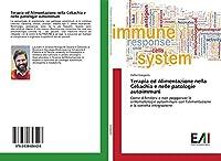 Terapia ed Alimentazione nella Celiachia e nelle patologie autoimmuni: Come difendersi e non peggiorare le sintomatologie autoimmuni con l'alimentazione e la corretta integrazione