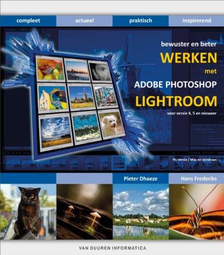 Bewuster & beter werken met Adobe Photoshop Lightroom: voor versie 4,5 en nieuwer