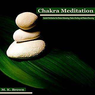 Chakra Meditation: Guided Meditation for Chakra Balancing, Chakra Healing and Chakra Cleansing cover art