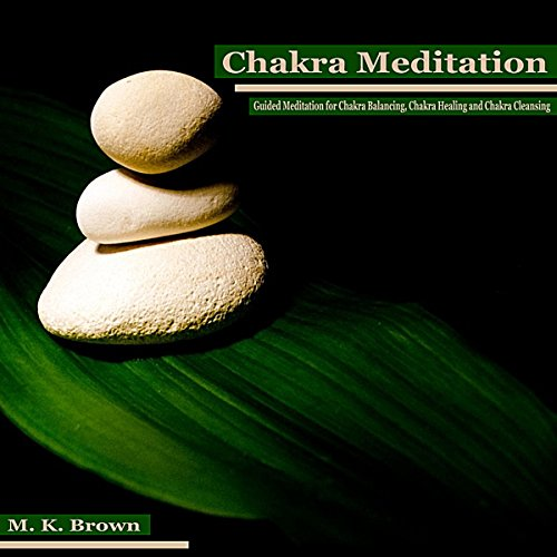 Chakra Meditation: Guided Meditation for Chakra Balancing, Chakra Healing and Chakra Cleansing cover art