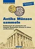 Antike Münzen sammeln: Einführung in die griechische und römische Numismatik, Exkurse zu Kelten und Byzantinern