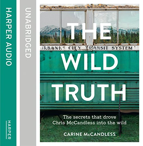 The Wild Truth: The Secrets That Drove Chris McCandless into the Wild audiobook cover art