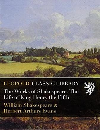 The Works of Shakespeare: The Life of King Henry the Fifth