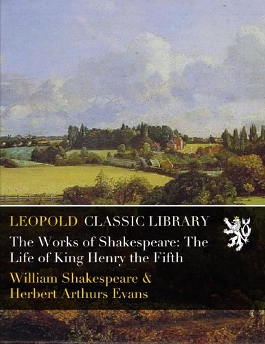 モジュール懺悔誘惑するThe Works of Shakespeare: The Life of King Henry the Fifth