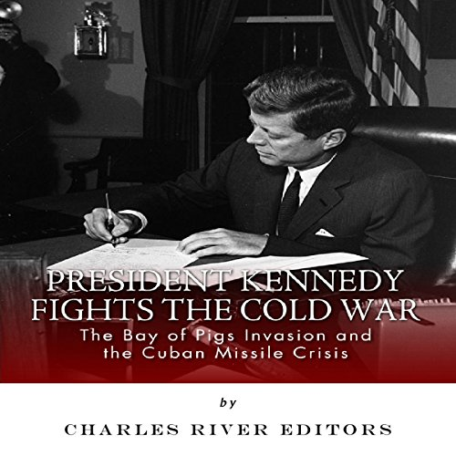 President Kennedy Fights the Cold War     The Bay of Pigs Invasion and the Cuban Missile Crisis              By:                                                                                                                                 Charles River Editors                               Narrated by:                                                                                                                                 Cynthia O'Brien                      Length: 2 hrs and 50 mins     2 ratings     Overall 4.5