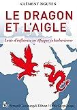 Le dragon et l'Aigle - Lutte d'influence en Afrique subsaharienne
