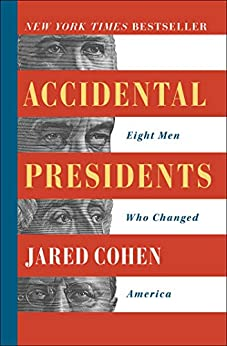 Accidental Presidents: Eight Men Who Changed America by [Jared Cohen]