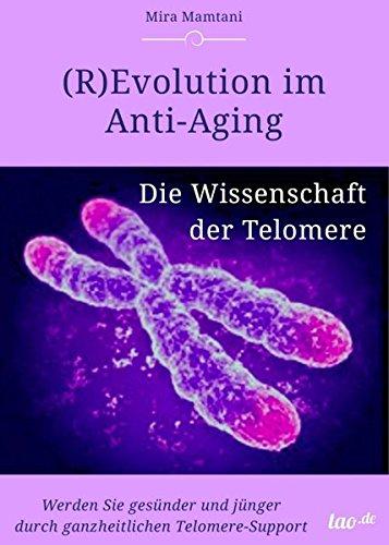 (R)Evolution im Anti-Aging: Die Wissenschaft der Telomere: Werden Sie gesünder und jünger durch ganzheitlichen Telomere-Support