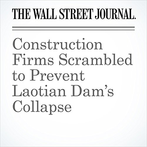 Construction Firms Scrambled to Prevent Laotian Dam's Collapse copertina