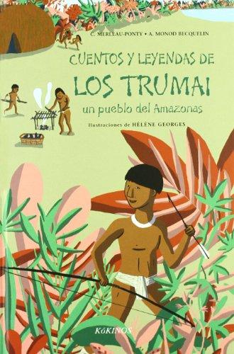 Cuentos y leyendas de los Trumai: un pueblo del Amazonas (Cuentos Y Leyendas (kokino)