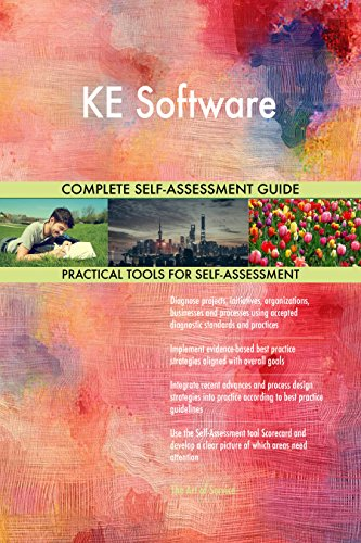 KE Software All-Inclusive Self-Assessment - More than 680 Success Criteria, Instant Visual Insights, Comprehensive Spreadsheet Dashboard, Auto-Prioritized for Quick Results