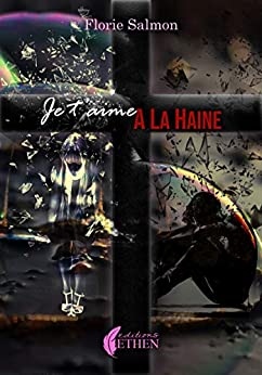 Je t'aime à la haine (French Edition) by [Florie Salmon]