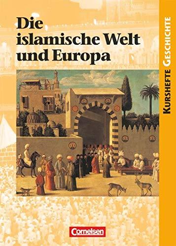 Kurshefte Geschichte - Allgemeine Ausgabe: Die islamische Welt und Europa - Schülerbuch