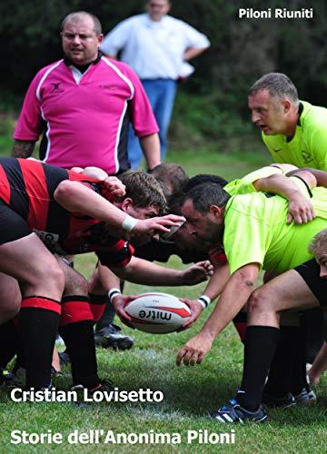 Storie dell'Anonima Piloni: Storie di rugby, di viaggio, di avventura.  E di vita vera. (Italian Edition)