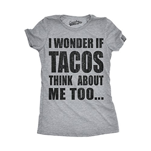 Crazy Dog Tshirts - Womens I Wonder If Tacos Think About Me Too Funny Taco Tuesday Sarcastic Cool - Camiseta para Mujer