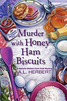 Murder with Honey Ham Biscuits (A Mahalia Watkins Mystery Book 4) by [A.L. Herbert]