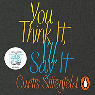 You Think It, I'll Say It                   By:                                                                                                                                 Curtis Sittenfeld                               Narrated by:                                                                                                                                 Emily Rankin,                                                                                        Mark Deakins                      Length: 7 hrs and 29 mins     16 ratings     Overall 3.8