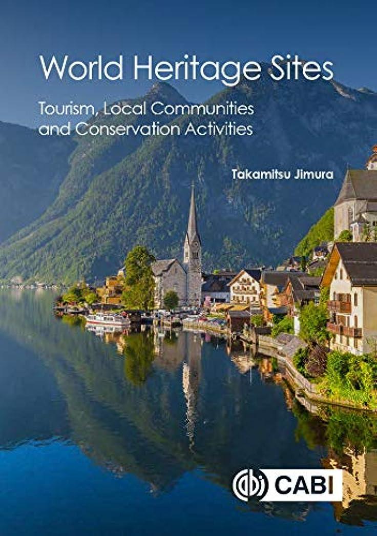 ただやる追い付く置き場World Heritage Sites: Tourism, Local Communities and Conservation Activities (English Edition)