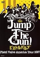 Jump The Gun! ~ピストルバルブ・アメリカツアー2007~ [DVD]
