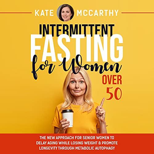 Intermittent Fasting for Women over 50: The New Approach for Senior Women to Delay Aging While Losing Weight & Promote Lo...