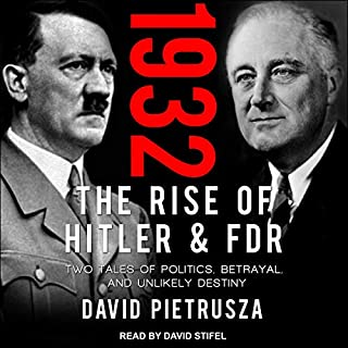 1932     The Rise of Hitler and FDR - Two Tales of Politics, Betrayal, and Unlikely Destiny              By:                                                                                                                                 David Pietrusza                               Narrated by:                                                                                                                                 David Stifel                      Length: 19 hrs and 3 mins     1 rating     Overall 5.0