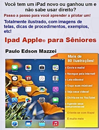 iPad APPLE PARA SÊNIORES: Você tem um iPad ou ganhou um novo e não sabe usar direito? Passo a passo para você aprender a pilotar um iPad! Totalmente ilustrado!