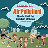 Air Pollution! How to Limit the Pollution of the Air - Environment for Kids - Children's Environment & Ecology Books