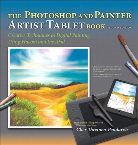 Photoshop and Painter Artist Tablet Book, The: Creative Techniques in Digital Painting Using Wacom and the iPad (English Edition)