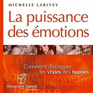 La puissance des émotions - Comment reconnaître les vraies des fausses                    De :                                                                                                                                 Michelle Larivey                               Lu par :                                                                                                                                 Chantal Rialland                      Durée : 1 h et 40 min     4 notations     Global 5,0