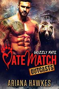 Grizzly Mate: Bear Shifter Romance (MateMatch Outcasts Book 1) by [Ariana Hawkes]