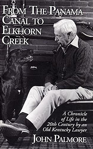 From the Panama Canal to Elkhorn Creek: A Chronicle of Life in the 20th Century by an Old Kentucky Lawyer