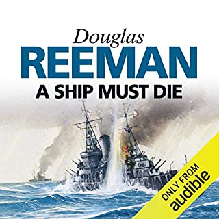 A Ship Must Die                   By:                                                                                                                                 Douglas Reeman                               Narrated by:                                                                                                                                 David Rintoul                      Length: 9 hrs and 11 mins     56 ratings     Overall 4.5