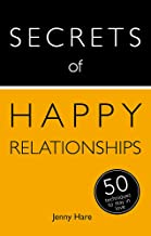 Secrets of Happy Relationships: 50 Techniques to Stay in Love (Secrets of Success)