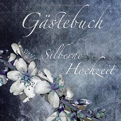 Gästebuch Silberne Hochzeit: Gästebuch zur silbernen Hochzeit mit edlem Softcover I 35 Seiten für...