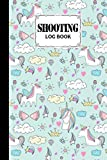 Shooting Log Book: Target, Handloading Logbook, Range Shooting Book, Target Diagrams, Shooting data, Sport Shooting Record Logbook, Notebook Journal ... 121 Pages, Size 6' x 9'   Cute Unicorn Cover
