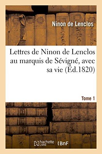 Lettres de Ninon de Lenclos au marquis de Sévigné, avec sa vie. Tome 1 (Littérature)