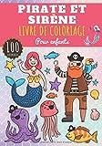 Livre de coloriage Pirate et Sirène: Pour Enfant Fille & Garçon | 100 Pages à Colorier sur les Pirates et Sirènes, Bateaux, Trésors, Créature Magique ... | Idéal Activité Préscolaire à la maison.