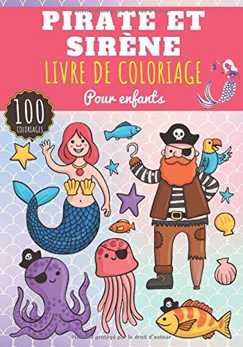Livre de coloriage Pirate et Sirène: Pour Enfant Fille & Garçon   100 Pages à Colorier sur les Pirates et Sirènes, Bateaux, Trésors, Créature Magique ......