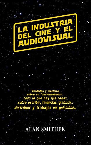 La Industria Cine Audiovisual: Verdades mentiras su