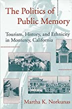 The Politics of Public Memory: Tourism, History, and Ethnicity in Monterey, California (SUNY series in Advances in Applied Anthropology)