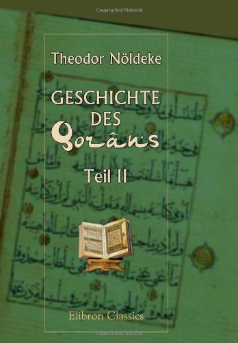 Geschichte des Qorâns: Teil 2. Die Sammlung des Qorâns, mit einem literarhistorischen Anhang über