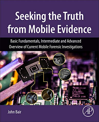 Seeking the Truth from Mobile Evidence: Basic Fundamentals, Intermediate and Advanced Overview of Current Mobile Forensi
