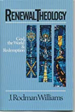 Renewal Theology: God, the World and Redemption : Systematic Theology from a Charismatic Perspective