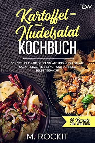 Kartoffel- und Nudelsalat - Kochbuch, 66 köstliche Kartoffelsalate und Nudelsalate: Salat - Rezepte einfach und schnell selbstgemacht (66 Rezepte zum Verlieben)