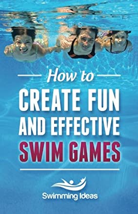 How to Create Fun and Effective Swim Games: Invent Your Own Swim Games on the Fly Following This Tested Formula