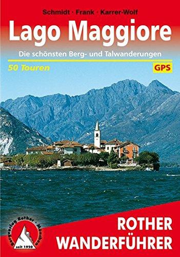 Lago Maggiore: Die schönsten Berg- und Talwanderungen. 50 Touren. Mit GPS-Tracks: Talwanderungen, Gipfeltouren, Seespaziergänge. 50 Touren. Mit GPS-Tracks (Rother Wanderführer)