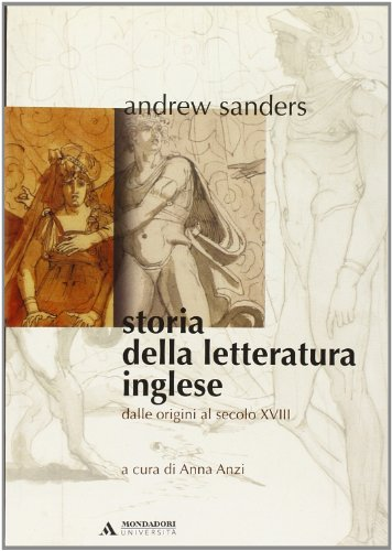 Storia della letteratura inglese. Dalle origini al secolo XVIII (Vol. 1)